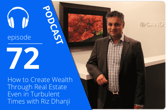 How to Create Wealth Through Real Estate Even in Turbulent Times with Riz