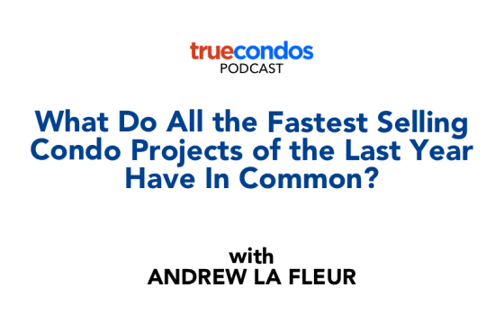 What do all the Fastest Selling Condo Projects of the Last Year Have In Common?  podcast