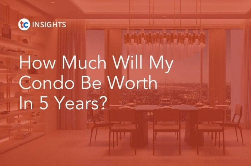 How Much Will My Condo Be Worth in 5 Years True Condos