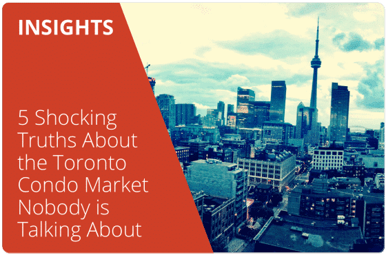 5 Shocking Truths About the Toronto Condo Market Nobody is Talking About