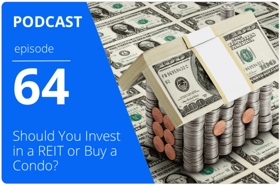 Should You Invest in a REIT or Buy a Condo? podcasst