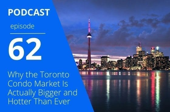 Why the Toronto Condo Market Is Actually Bigger and Hotter Than Ever podcast image