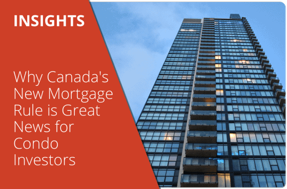 Why Canada's New Mortgage Rule is Great News for Condo Investors