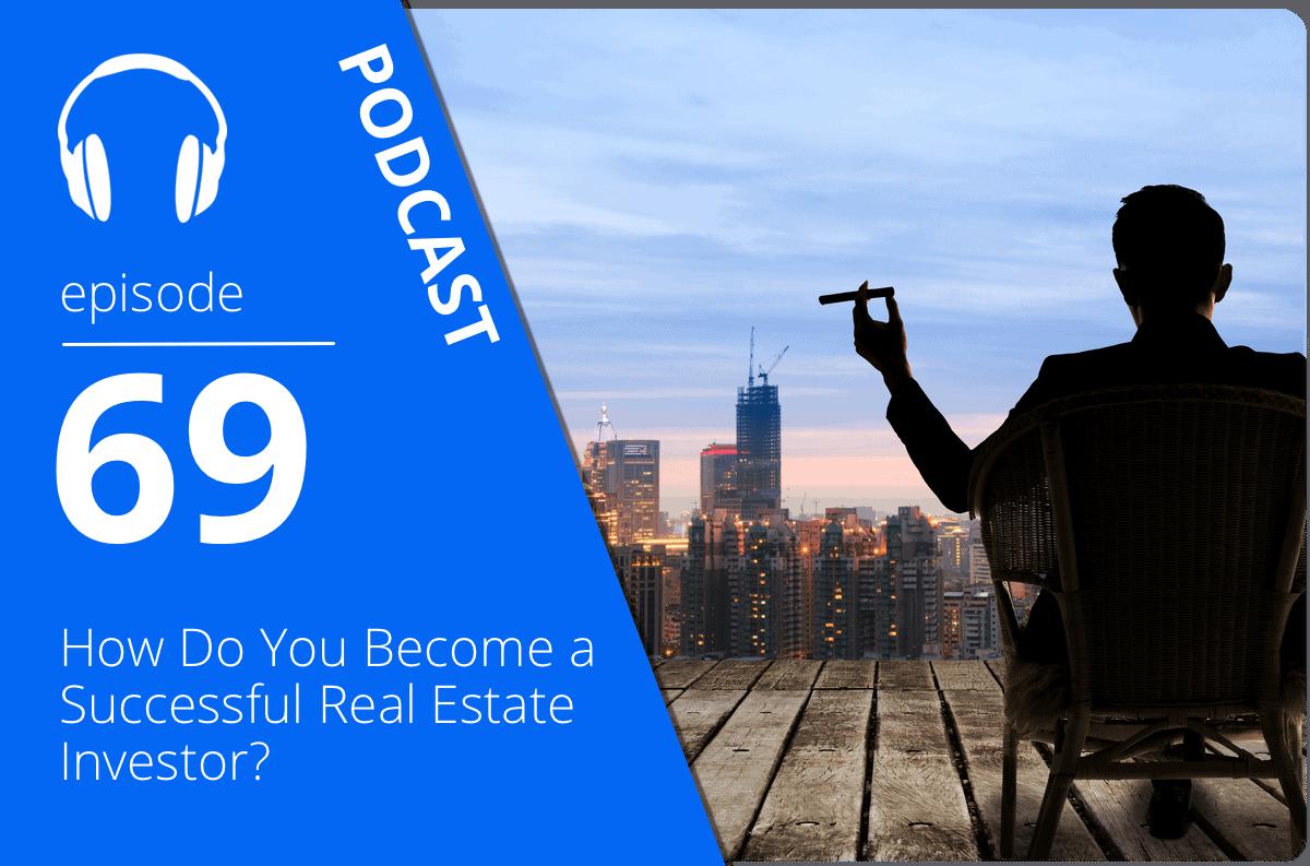 how do you become a successful real estate investor true condos podcast