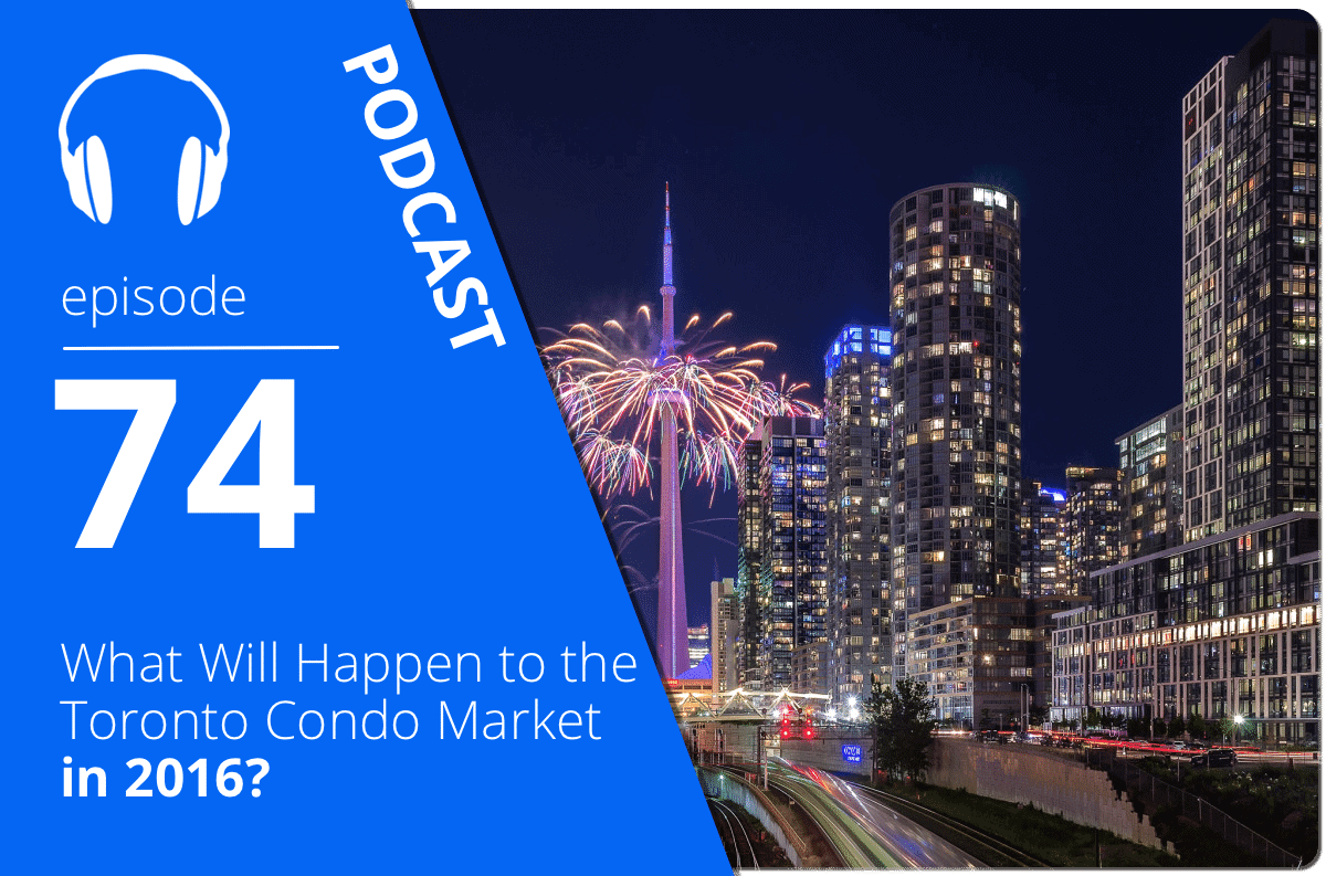 What Will Happen to the Toronto Condo Market in 2016? podcast