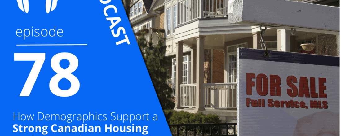 How Demographics Support a Strong Canadian Housing Market Over the Next Decade with Ben Myers of Fortress Real Developments podcast