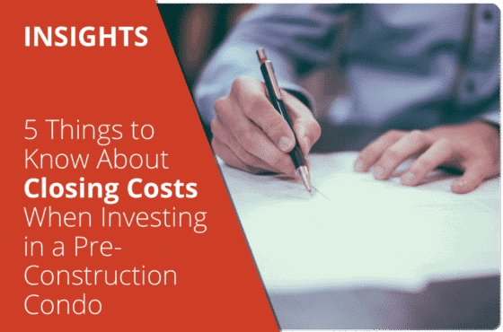 5 Things to Know About Closing Costs When Investing in a Pre-Construction Condo
