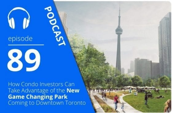 How Condo Investors Can Take Advantage of the New Game Changing Park Coming to Downtown Toronto