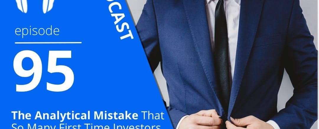 the-analytical-mistake-that-so-many-first-time-investors-make-and-what-you-should-do-instead
