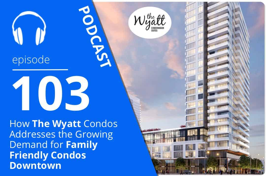 how-the-wyatt-condos-addresses-the-growing-demand-for-family-friendly-condos-downtown