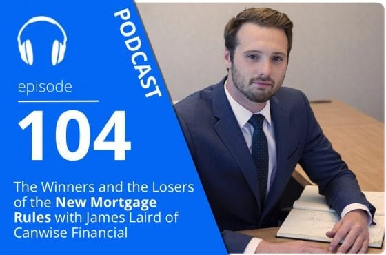 the-winners-and-the-losers-of-the-new-mortgage-rules-with-james-laird-of-canwise-financial