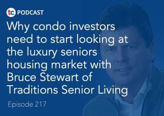 217 Why condo investors need to start looking at the luxury seniors housing market with Bruce Stewart of Traditions Senior Living 2