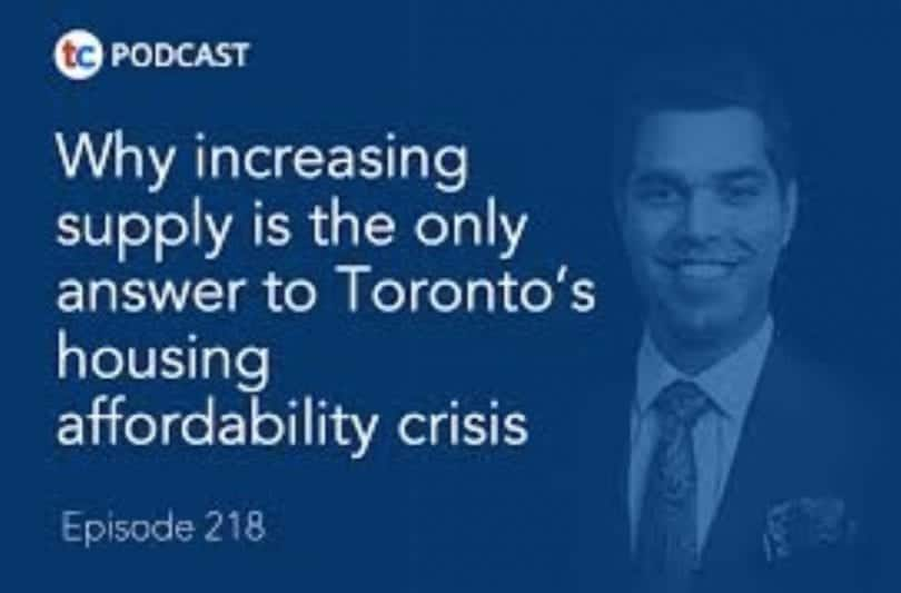 Why Increasing Supply Is The Only Answer To Toronto's Housing Affordability Crisis Podcast