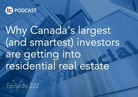222 Why Canada's largest (and smartest) investors are getting into residential real estate