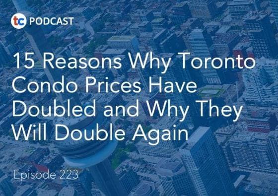 223 15 Reasons Why Toronto Condo Prices Have Doubled and Why They Will Double Again