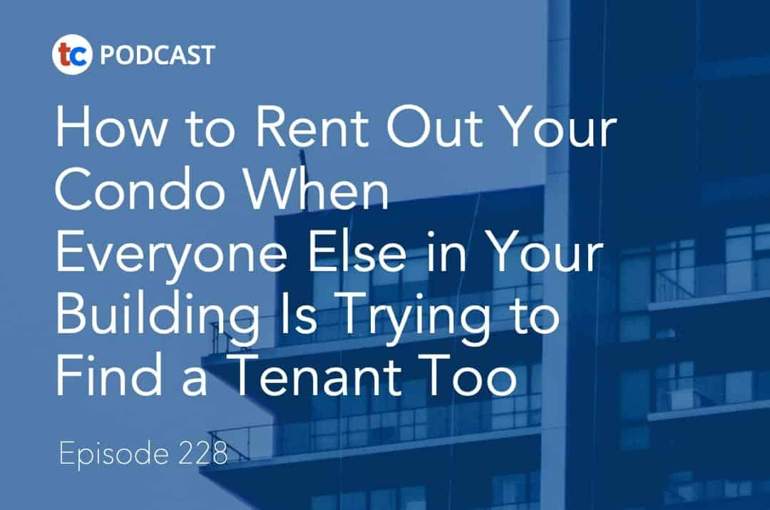 228 How to Rent Out Your Condo When Everyone Else in Your Building Is Trying to Find a Tenant Too