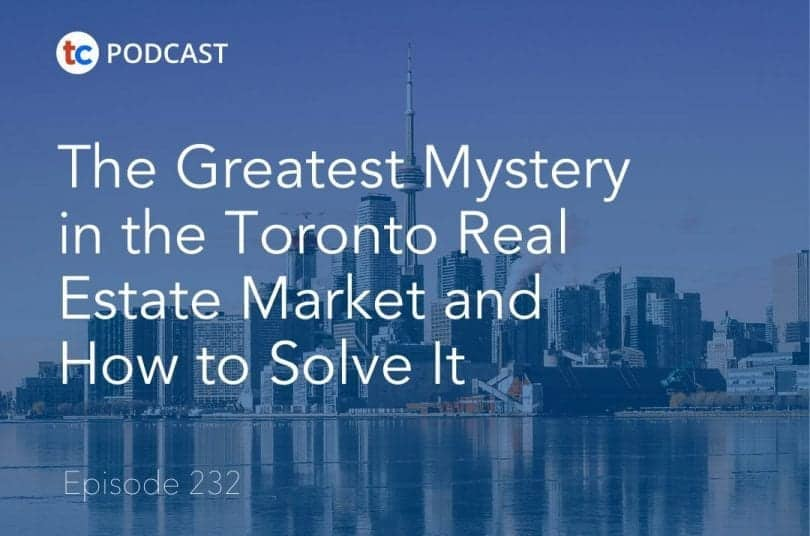 The Greatest Mystery in the Toronto Real Estate Market and How to Solve It