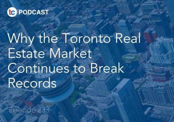 233 Why the Toronto Real Estate Market Continues to Break Records