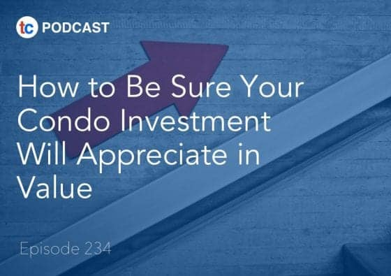 ep234 podcast how to be sure your condo investment appreciates