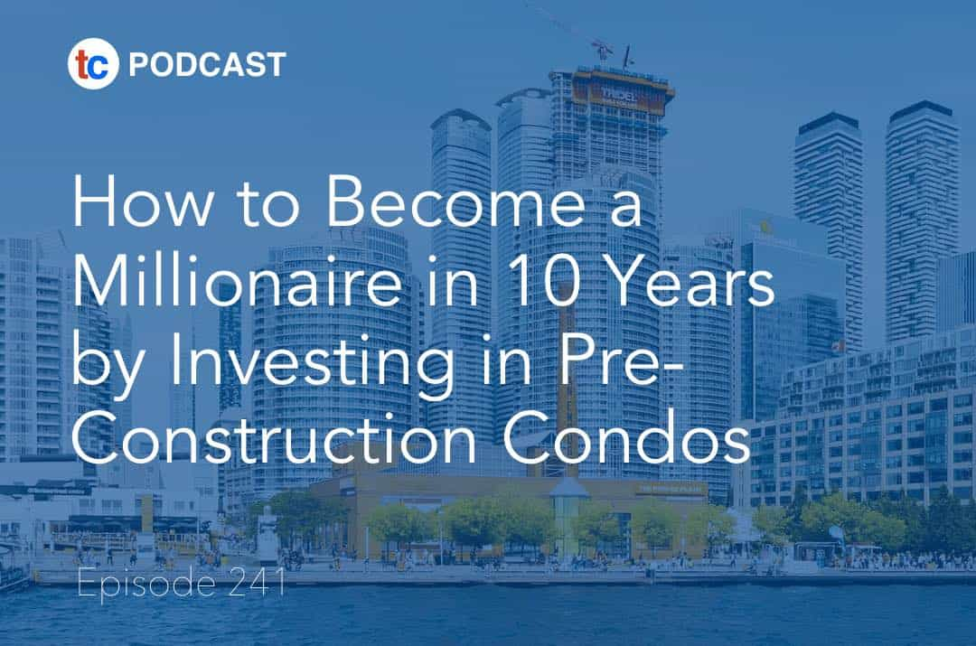 Millionaire Pre-Construction Condos Podcast True Condos
